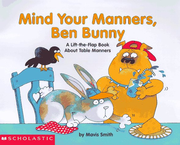 Mind Your Manners, Ben Bunny: A Lift-The-Flap Book About Table Manners