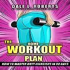The Home Workout Plan: How to Master Butt Exercises in 30 Days Hörbuch von Dale L. Roberts Gesprochen von: Marcus Schweiz