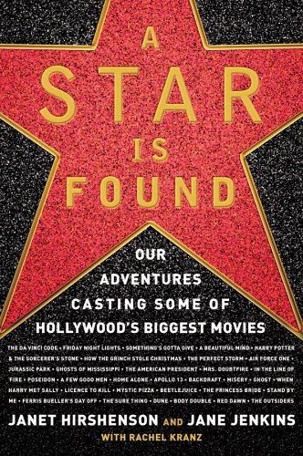 A Star Is Found: Our Adventures Casting Some of Hollywood's Biggest Movies, Janet Hirshenson, Jane Jenkins