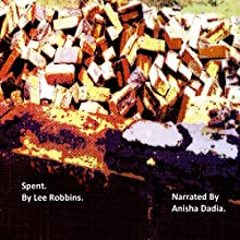 Spent (       UNABRIDGED) by Lee Robbins Narrated by Anisha Dadia