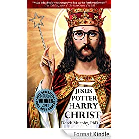 Jesus Potter Harry Christ: The Surprising Parallels that Expose the Truth about the Historical Jesus, the Christ Myth, and the Secret Origins of Christianity (English Edition)