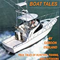 Boat Tales: True Stories of Fishing, Hunting, and Outdoor Adventures (       UNABRIDGED) by Gordon England Narrated by Stuart Mapes