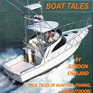 Boat Tales: True Stories of Fishing, Hunting, and Outdoor Adventures | [Gordon England]