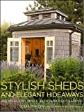 Stylish Sheds and Elegant Hideaways: Big Ideas for Small Backyard Destinations - 0307352919