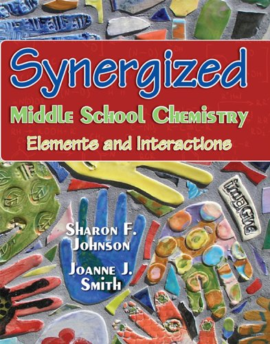 Sharon F. Johnson Ph.D. - Synergized Middle School Chemistry: Elements and Interactions