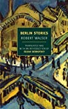 Berlin Stories (New York Review Books Classics) (1590174542) by Walser, Robert