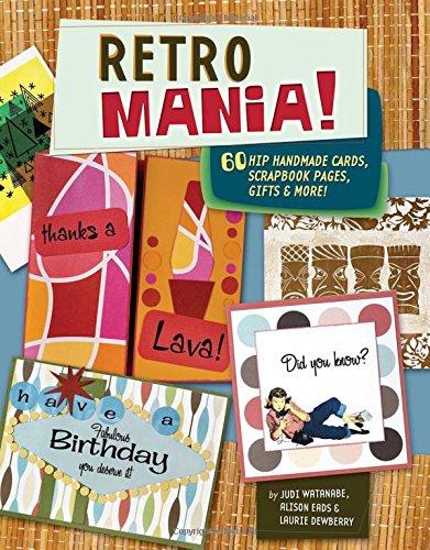 Retro Mania!: 60 Hip Handmade Cards, Scrapbook Pages, Gifts & More!: 50 Hip Handmade Cards, Scrapbook Pages, Gifts and More