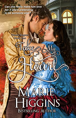 Book: Take My Heart (Heroic Rogues Series) by Marie Higgins