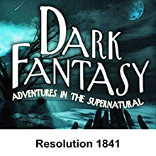 Dark Fantasy: Resolution 1841  by George Hamaker Narrated by Scott Bishop