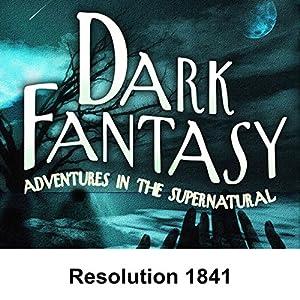Dark Fantasy: Resolution 1841 Radio/TV Program