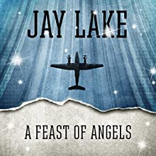 A Feast of Angels (       UNABRIDGED) by Jay Lake Narrated by Victor Bevine
