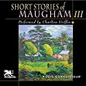 Short Stories of William Somerset Maugham, Volume 3 Audiobook by W. Somerset Maugham Narrated by Charlton Griffin