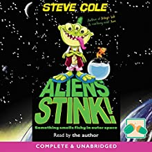Aliens Stink! (       UNABRIDGED) by Steve Cole Narrated by Steve Cole