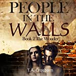 The Wonder: People in the Walls, Book 2 | T. A. Crosbarn