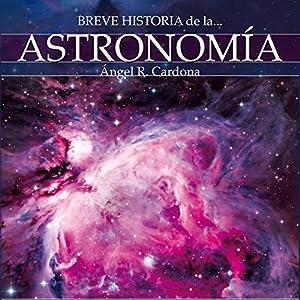 Breve historia de la astronomía (       UNABRIDGED) by Ángel Cardona Narrated by Cristina Serra Moles