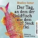 Der Tag, an dem der Goldfisch aus dem 27. Stock fiel Hörbuch von Bradley Somer Gesprochen von: Christoph Wortberg