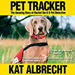 Pet Tracker: The Amazing Story of Rachel the K-9 Pet Detective | Kat Albrecht