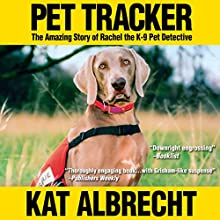 Pet Tracker: The Amazing Story of Rachel the K-9 Pet Detective Audiobook by Kat Albrecht Narrated by Anna Crowe