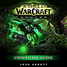 World of Warcraft: Legion Unofficial Guide Audiobook by Josh Abbott Narrated by Tim Titus