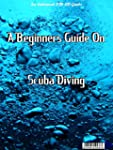 A BEGINNERS GUIDE ON SCUBA DIVING, SU...
