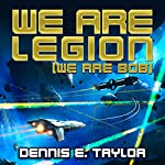 We Are Legion (We Are Bob): Bobiverse, Book 1 | Dennis E. Taylor
