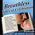 Breathless: Tales of Celebration (       UNABRIDGED) by Radclyffe, Stacia Seaman Narrated by Betsy Zajko