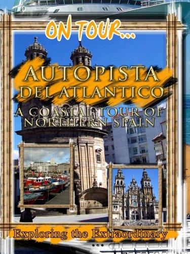 On Tour... FREEWAY OF THE ATLANTIC A Coastal Tour Of Northern Spain