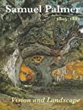 Samuel Palmer, 1805-1881: Vision And Landscape (0853319324) by Vaughan, William