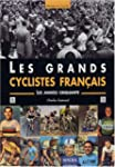 Les grands cyclistes fran�ais : Les a...