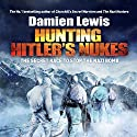 Hunting Hitler's Nukes: The Secret Race to Stop the Nazi Bomb Hörbuch von Damien Lewis Gesprochen von: Greg Wagland