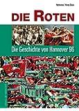 Die Roten. Die Geschichte von Hannover 96 (Grosse Traditionsvereine)