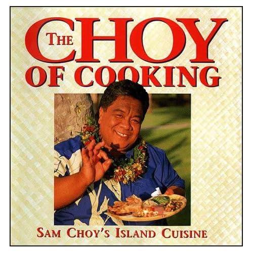 Choy of Cooking: Sam Choy's Island Cuisine