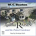 Agatha Raisin and the Potted Gardener: Agatha Raisin, Book 3 Audiobook by M. C. Beaton Narrated by Penelope Keith