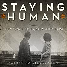 Staying Human: The Story of a Quiet WWII Hero (       UNABRIDGED) by Katharina Stegelmann, Rachel Hildebrandt Narrated by Serena Gay
