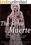 The Santa Muerte: The Origins, Histor...