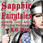 Sapphic Fairytales: Where the Lady Gets the Princess | K.D. West