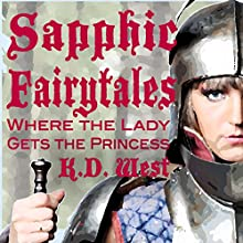 Sapphic Fairytales: Where the Lady Gets the Princess Audiobook by K.D. West Narrated by Mary Cyn