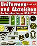 Uniformen Und Abzeichen Des Deutschen Heeres 1933 - 1945 (3879433011) by Brian L. Davis