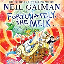 Fortunately, the Milk (       UNABRIDGED) by Neil Gaiman Narrated by Neil Gaiman