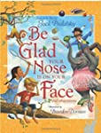Be Glad Your Nose Is On Your Face: An...