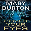Cover Your Eyes (       UNABRIDGED) by Mary Burton Narrated by Karen White