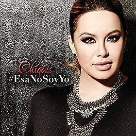 Amazon.com: Esa No Soy Yo: Chiquis Rivera: MP3 Downloads