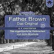 Das eigentümliche Verbrechen von John Boulnois (Father Brown - Das Original 23) | Gilbert Keith Chesterton
