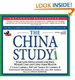 The China Study: The Most Comprehensive Study on Nutrition Ever Conducted and the Startling Implications for Diet, Weight Loss and Long Term Health