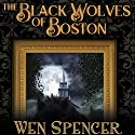 The Black Wolves of Boston Hörbuch von Wen Spencer Gesprochen von: Ian Alan Carlsen, Corey Gagne, J. Paul Guimont, Jennywren Walker
