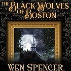The Black Wolves of Boston Hörbuch von Wen Spencer Gesprochen von: Ian Alan Carlsen, Corey Gagne, J. Paul Guimont, Jennywren Walker