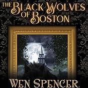 The Black Wolves of Boston | Wen Spencer