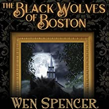The Black Wolves of Boston | Livre audio Auteur(s) : Wen Spencer Narrateur(s) : Ian Alan Carlsen, Corey Gagne, J. Paul Guimont, Jennywren Walker