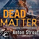 Dead Matter: Simon Canderous, Book 3 Audiobook by Anton Strout Narrated by David DeVries