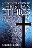 An Introduction to Christian Ethics (6th Edition) by Crook Ph.D., Roger H. (2012) Paperback